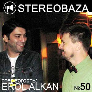 Erol Alkan — стереогость Stereobaza №50