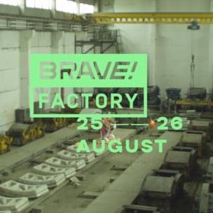 Brave! Factory Festival — Киев, 25–26 Авг